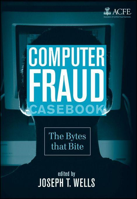 Joseph T. Wells - Computer Fraud Casebook: The Bytes that Bite