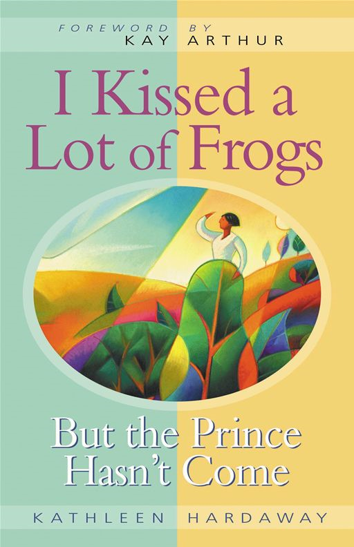 I Kissed a Lot of Frogs By: Kathleen Hardaway