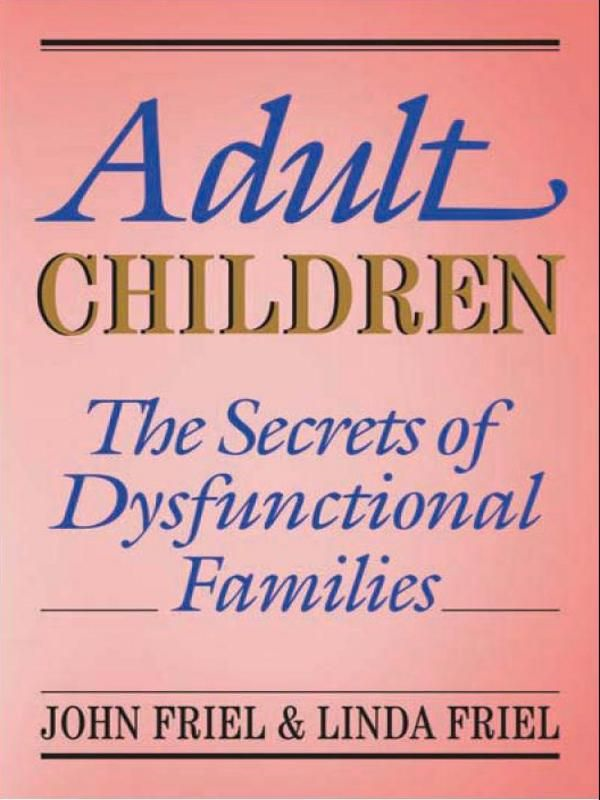 Adult Children Secrets of Dysfunctional Families  By: John Friel,Linda D. Friel