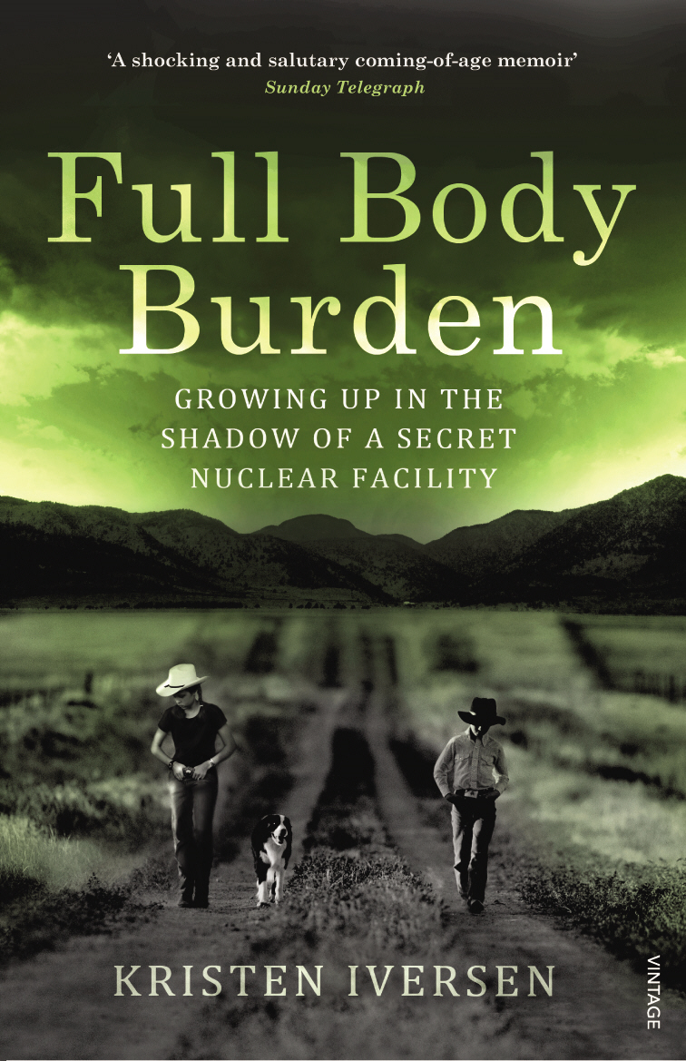 Full Body Burden Growing Up in the Shadow of a Secret Nuclear Facility