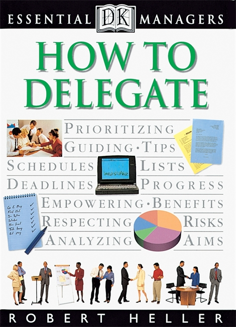 DK Essential Managers: How to Delegate By: Robert Heller