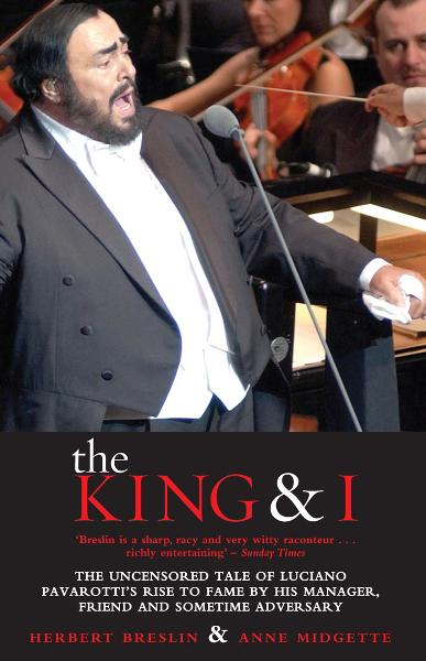 The King and I The Uncensored Tale of Luciano Pavarotti's Rise to Fame by his Manager,  Friend and Sometime Adversary