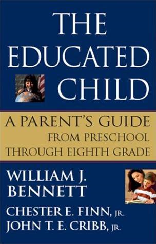 The Educated Child By: Jr., Chester E. Finn,Jr., John T. E. Cribb,William J. Bennett