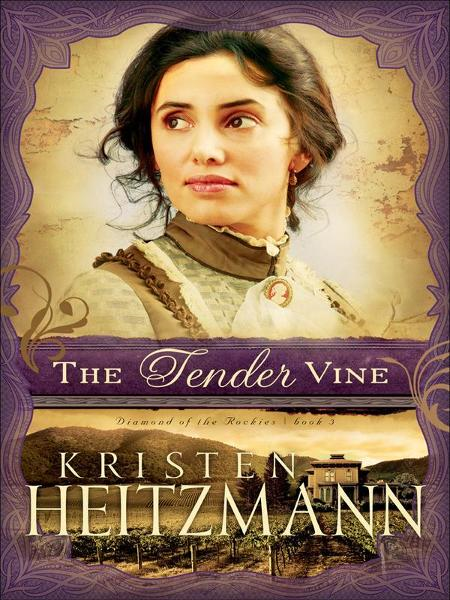 Tender Vine, The (Diamond of the Rockies Book #3) By: Kristen Heitzmann