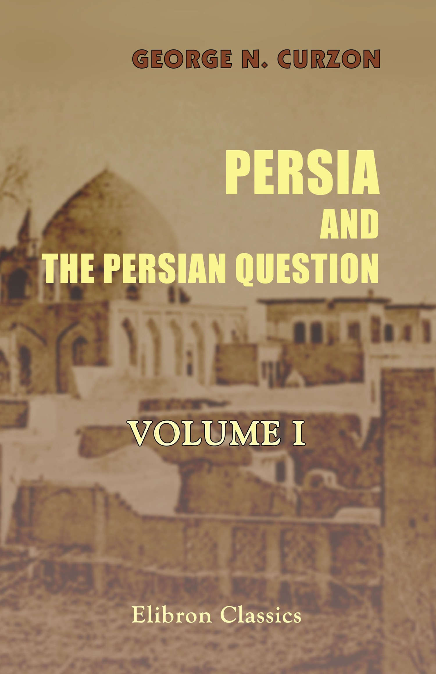 Persia and the Persian Question. Volume 1