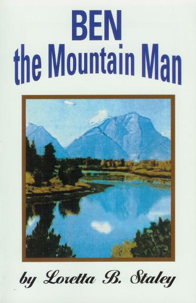 Ben The Mountain Man By: Loretta B. Staley