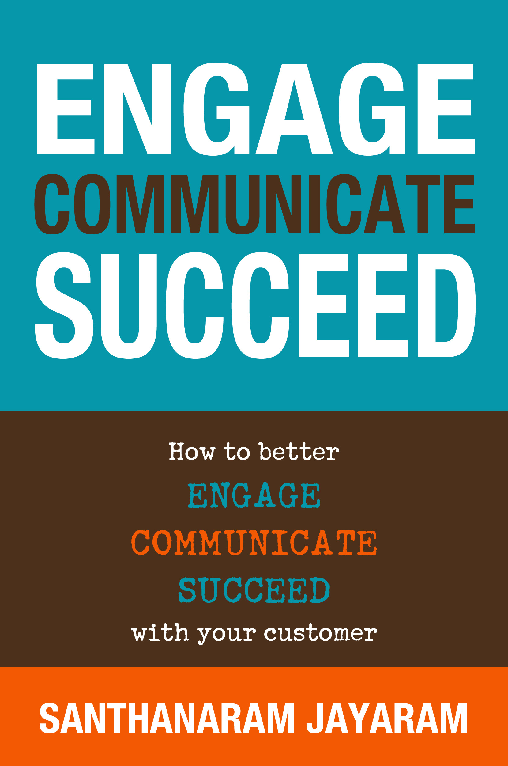 Engage, Communicate, Succeed By: Santhanaram Jayaram