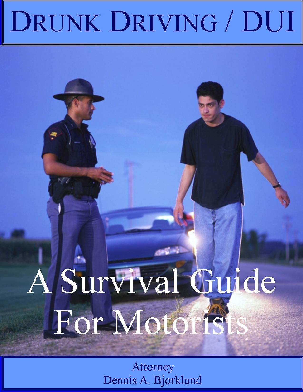Drunk Driving / DUI: A Survival Guide For Motorists