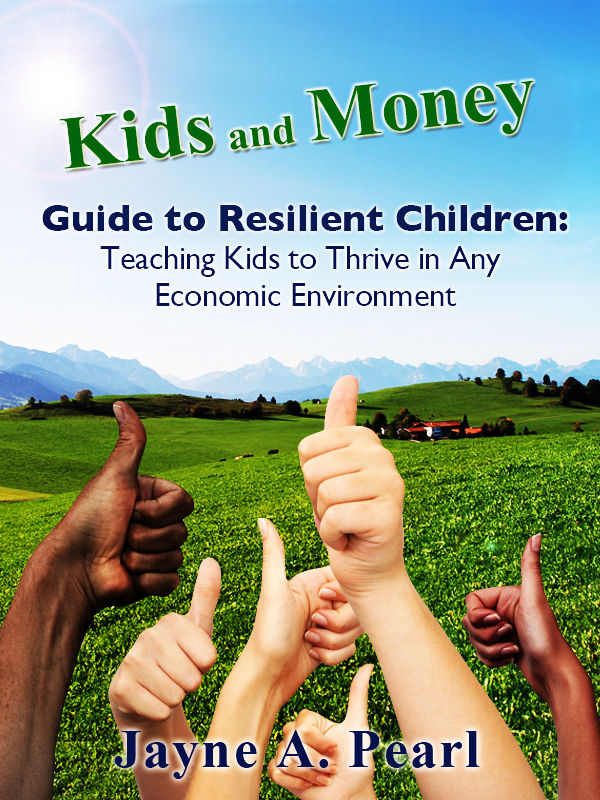 Kids and Money Guide to Resilient Children By: Jayne Pearl