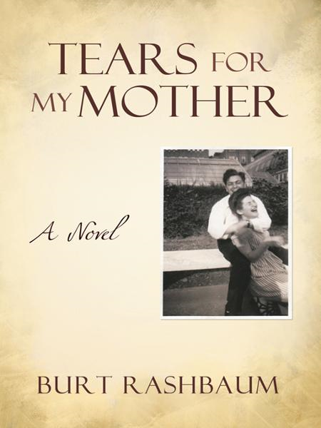Tears For My Mother By: Burt Rashbaum