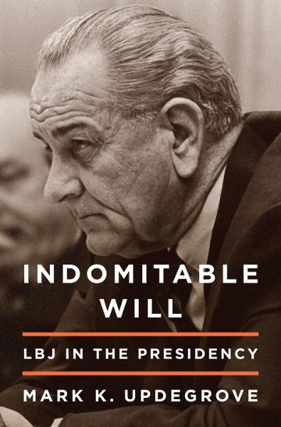 Indomitable Will By: Mark Updegrove