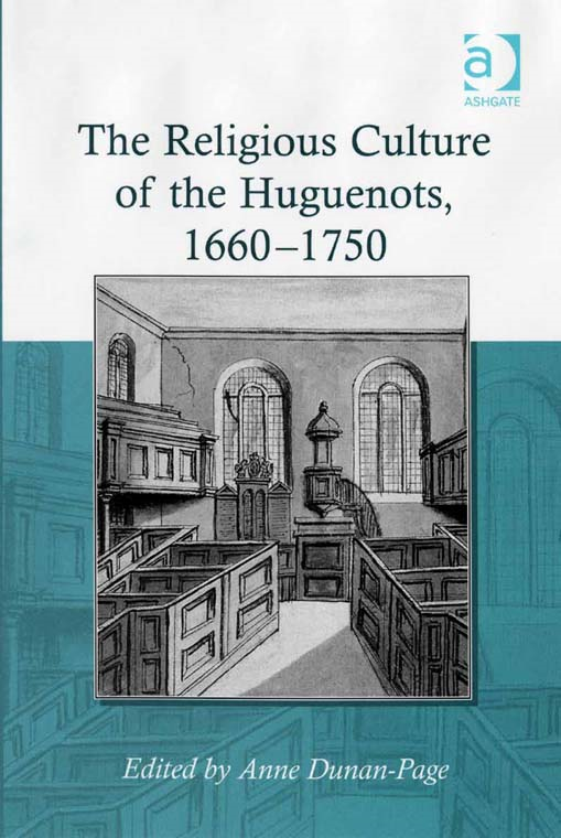 The Religious Culture of the Huguenots, 1660-1750