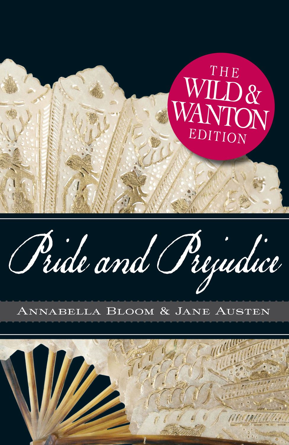 Pride and Prejudice The Wild and Wanton Edition By: Jane Austen