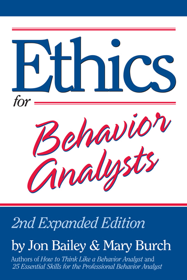 Ethics for Behavior Analysts By: Jon Bailey,Mary Burch