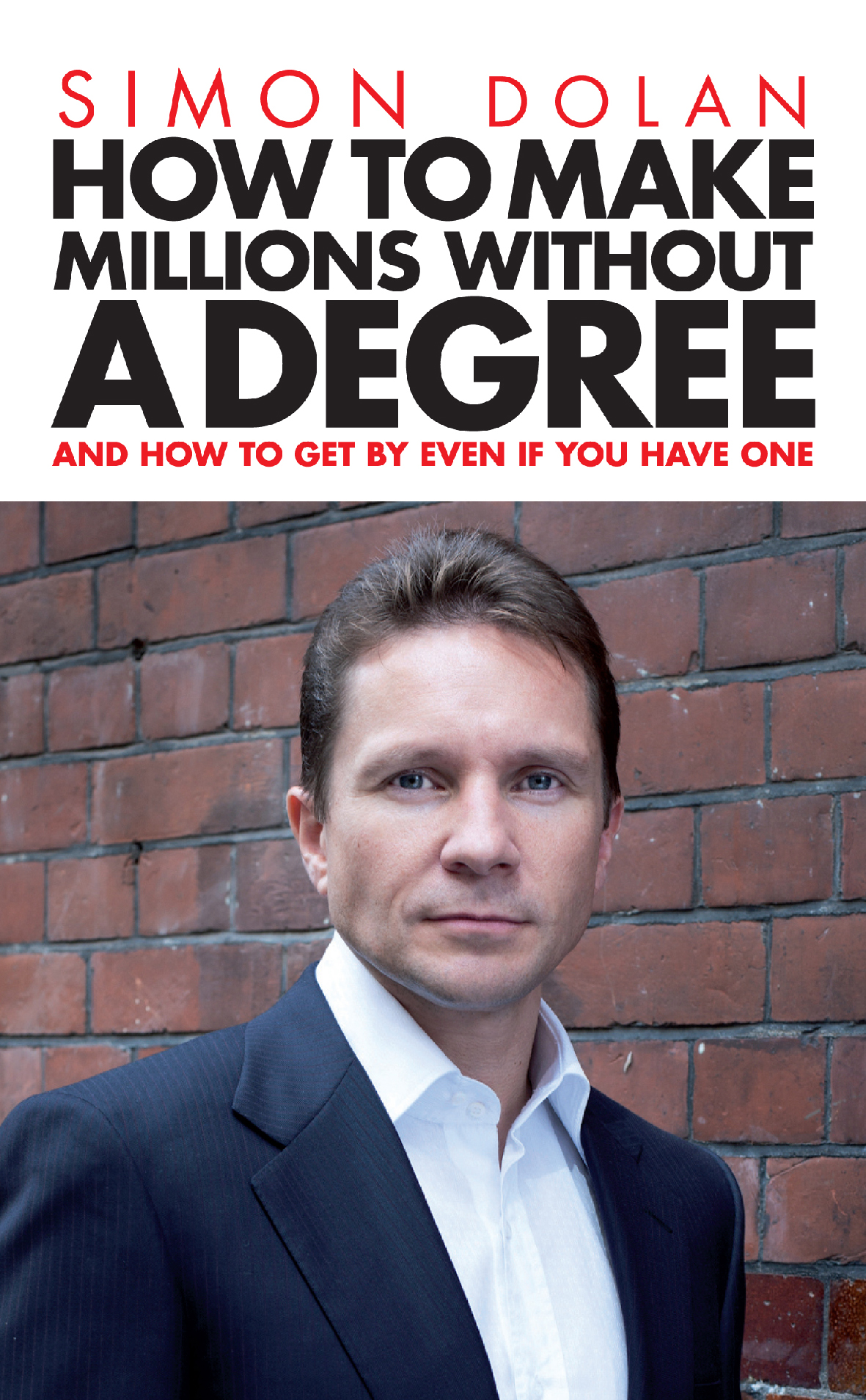How To Make Millions Without A Degree: And how to get by even if you have one