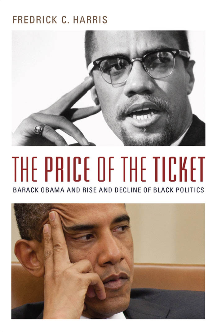 The Price of the Ticket:Barack Obama and Rise and Decline of Black Politics  By: Fredrick Harris