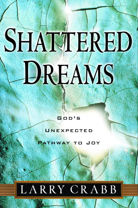 Shattered Dreams By: Larry Crabb