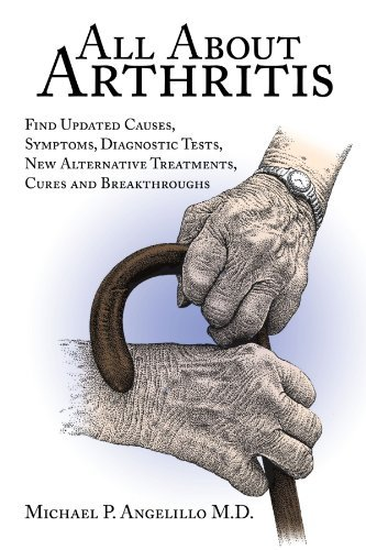 All About Arthritis- Find Updated Causes, Symptoms, Diagnostic Tests, New Alternative Treatments, Cures and Breakthroughs