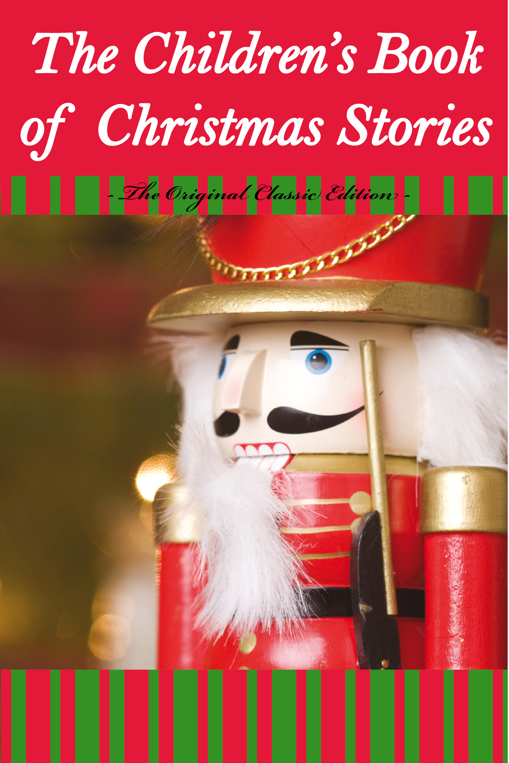 The Children's Book Of Christmas Stories - The Original Classic Edition