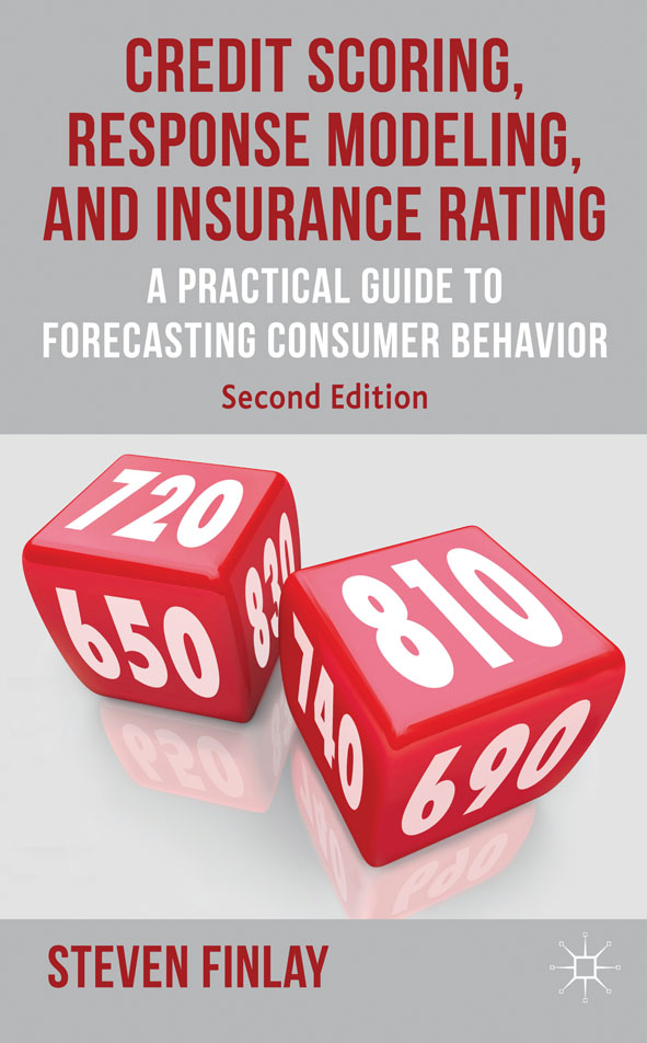 Credit Scoring,  Response Modeling,  and Insurance Rating A Practical Guide to Forecasting Consumer Behavior