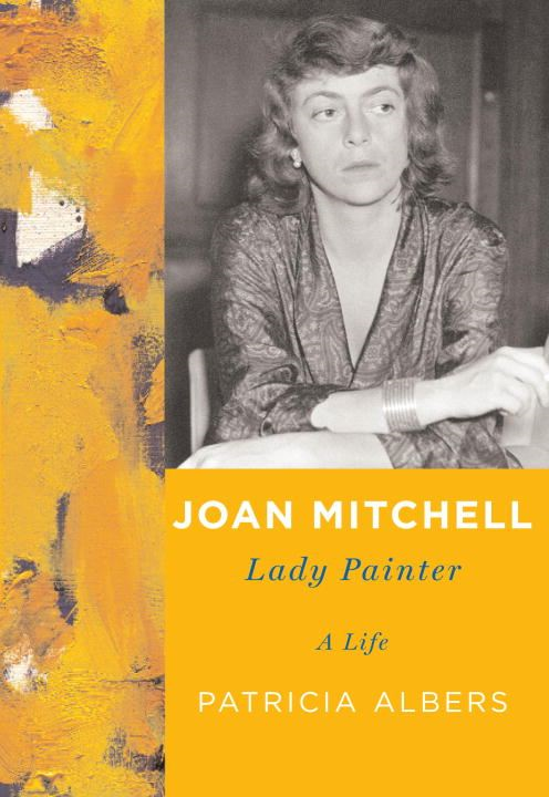 Joan Mitchell By: Patricia Albers