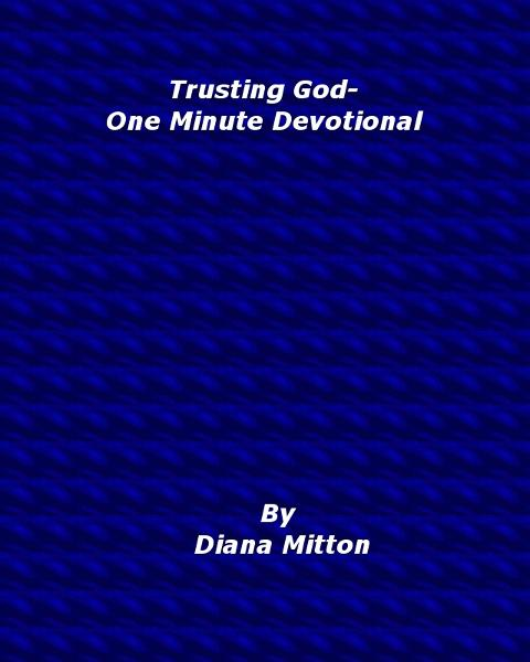 Trusting God-One Minute Devotional By: Diana Mitton