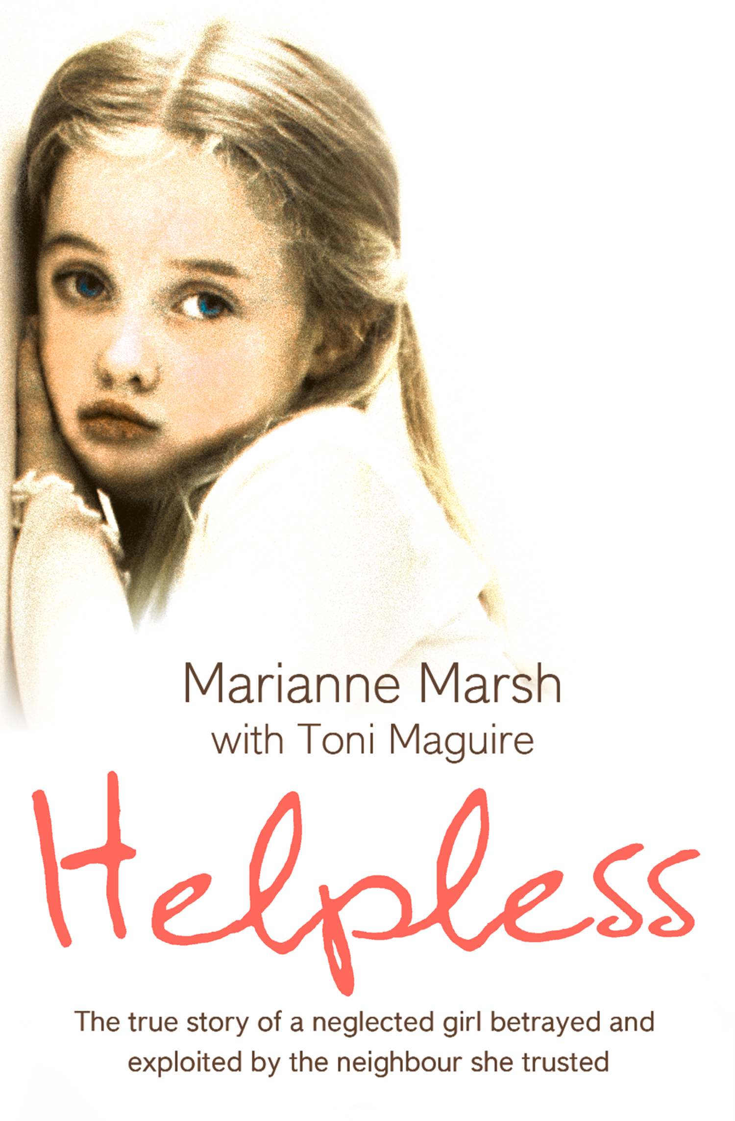 Helpless: The true story of a neglected girl betrayed and exploited by the neighbour she trusted By: Marianne Marsh