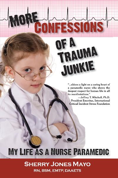 More Confessions of a Trauma Junkie By: Sherry Jones Mayo
