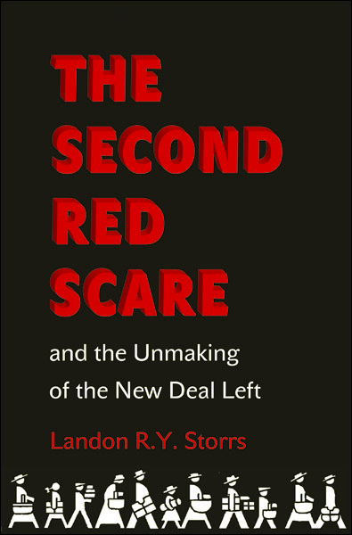 The Second Red Scare and the Unmaking of the New Deal Left By: Landon R.Y. Storrs