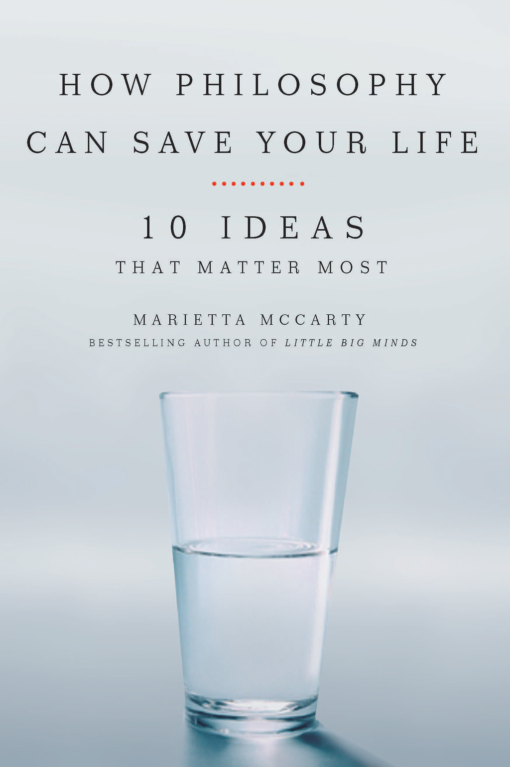 How Philosophy Can Save Your Life By: Marietta McCarty