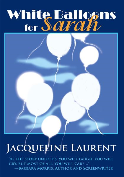 White Balloons for Sarah By: Jacqueline Laurent