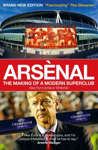 Arsenal: The Making of a Modern Superclub By: Alex Fynn,Kevin Whitcher