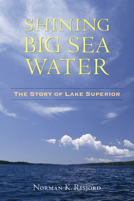 Shining Big Sea Water: The Story of Lake Superior By: Norman  Risjord