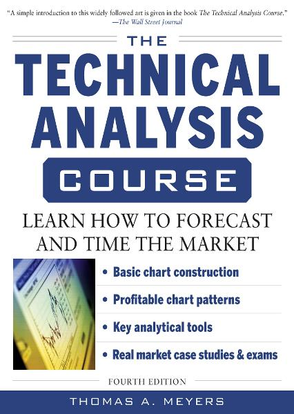 The Technical Analysis Course, Fourth Edition: Learn How to Forecast and Time the Market By: Thomas Meyers