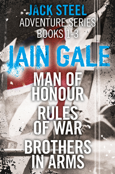 Jack Steel Adventure Series Books 1-3: Man of Honour, Rules of War, Brothers in Arms
