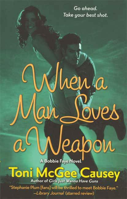 When a Man Loves a Weapon By: Toni McGee Causey
