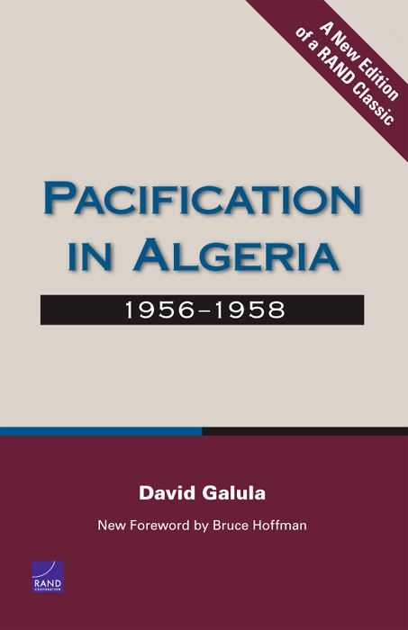 Pacification in Algeria, 1956-1958 By: David Galula