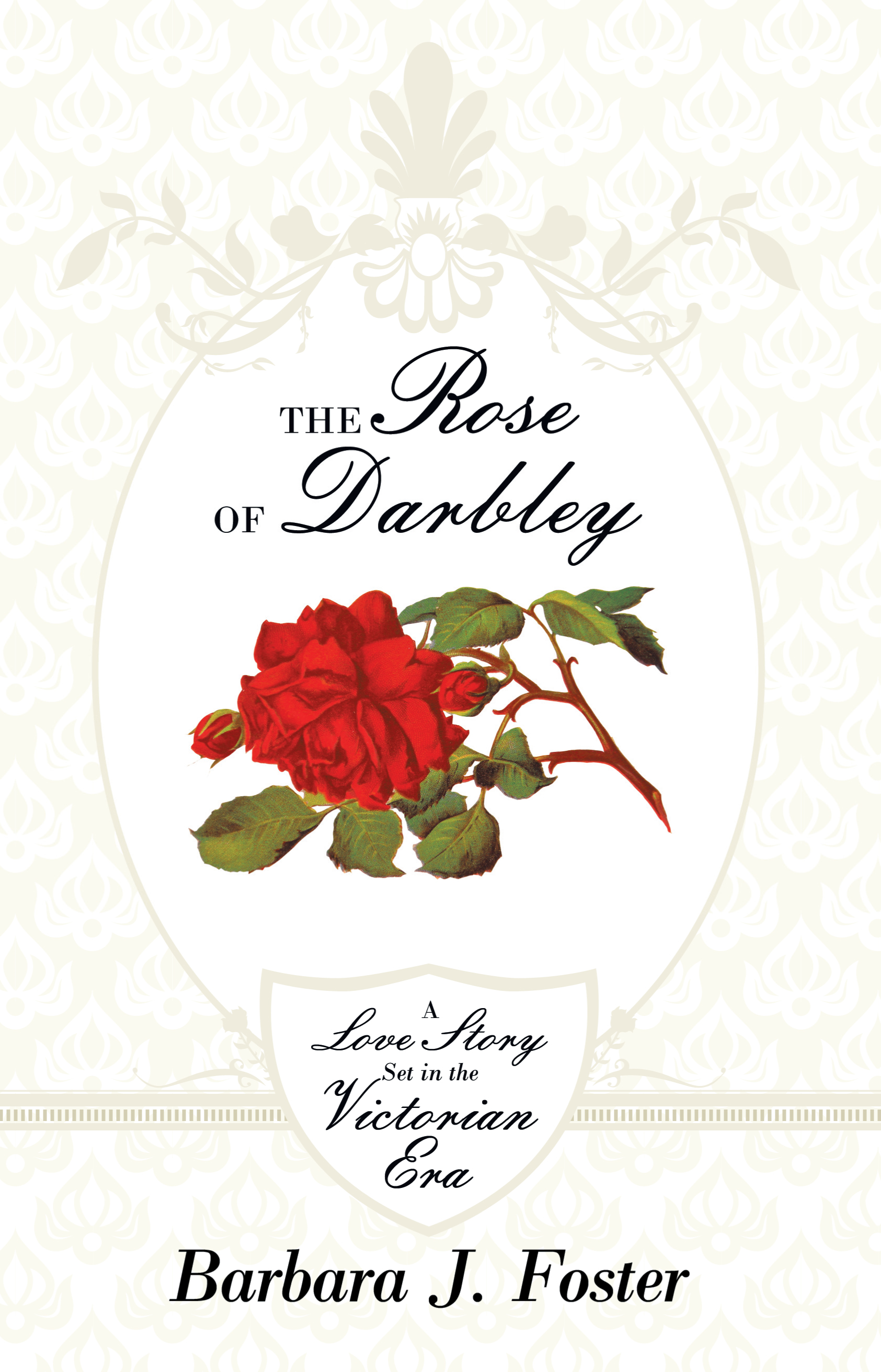 The Rose of Darbley By: Barbara J. Foster