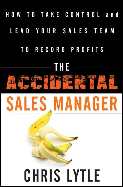 The Accidental Sales Manager By: Chris Lytle