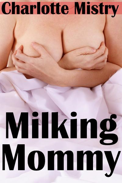 Milking Mommy (Lactation Erotica)