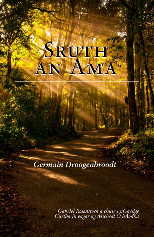 Sruth  an  Ama: Irish-language versions by Gabriel Rosenstock of selected poems by Germain Droogenbroodt By: Germain  Droogenbroodt,Mícheál Ó hAodha