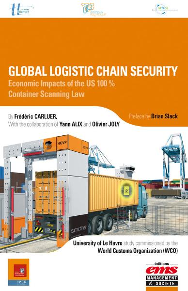 Global Logistic Chain Security: Economic Impacts of the US 100% Container Scanning Law By: Frédéric CARLUER,Olivier JOLY,Yann ALIX