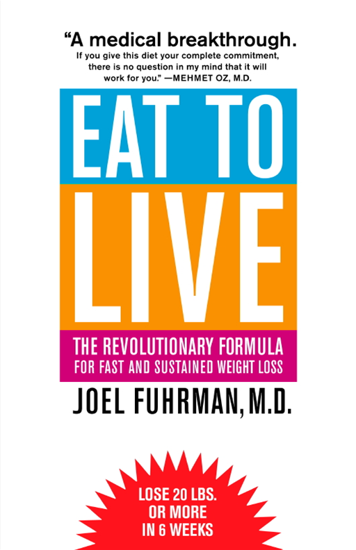 Eat to Live: The Revolutionary Formula for Fast and Sustained Weight Loss By: Joel Fuhrman
