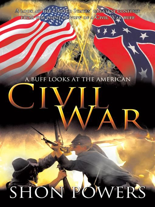 A Buff Looks at the American Civil War By: Shon Powers