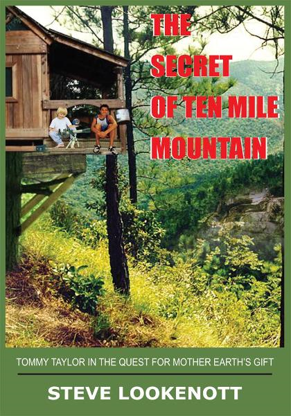 THE SECRET OF TEN MILE MOUNTAIN By: STEVE LOOKENOTT