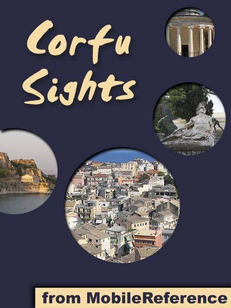 Corfu Sights: a travel guide to the top 15 attractions in Corfu island, Greece (Mobi Sights) By: MobileReference