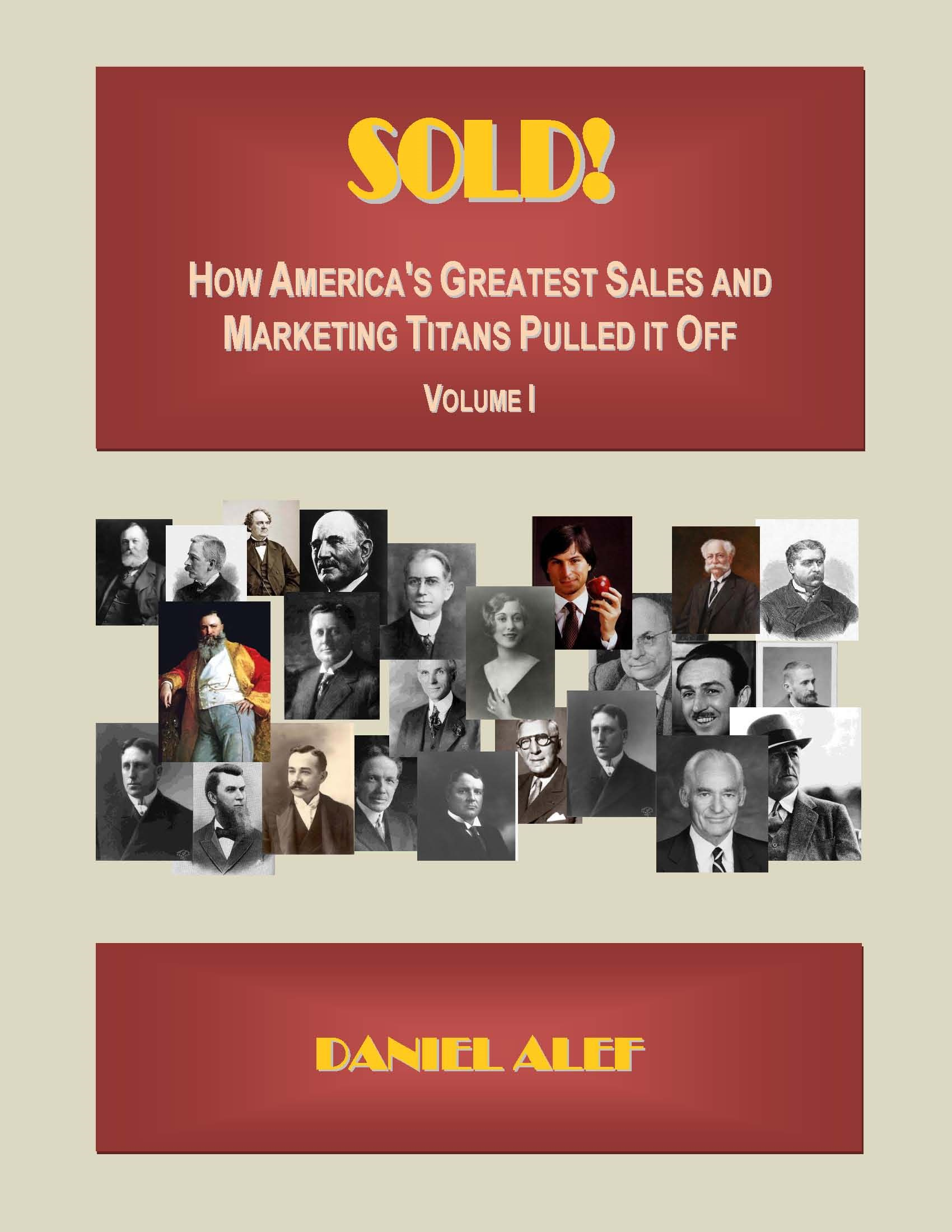 Sold! How America's Greatest Sales And Marketing Titans Pulled It Off. By: Daniel Alef