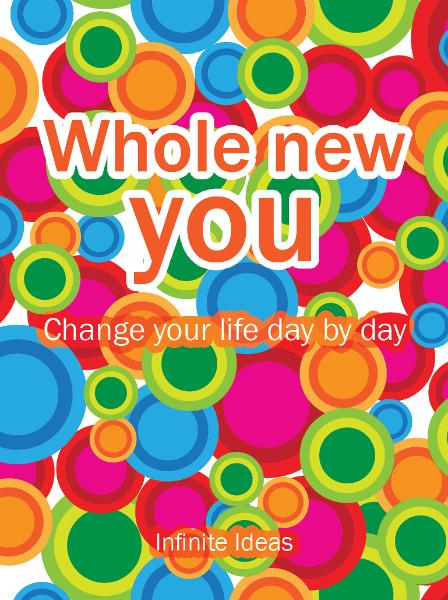 Whole new you By: Infinite Ideas