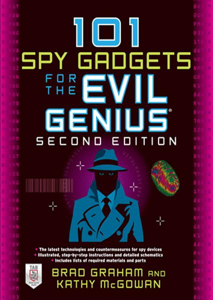 101 Spy Gadgets for the Evil Genius 2/E By:  Kathy McGowan,Brad Graham