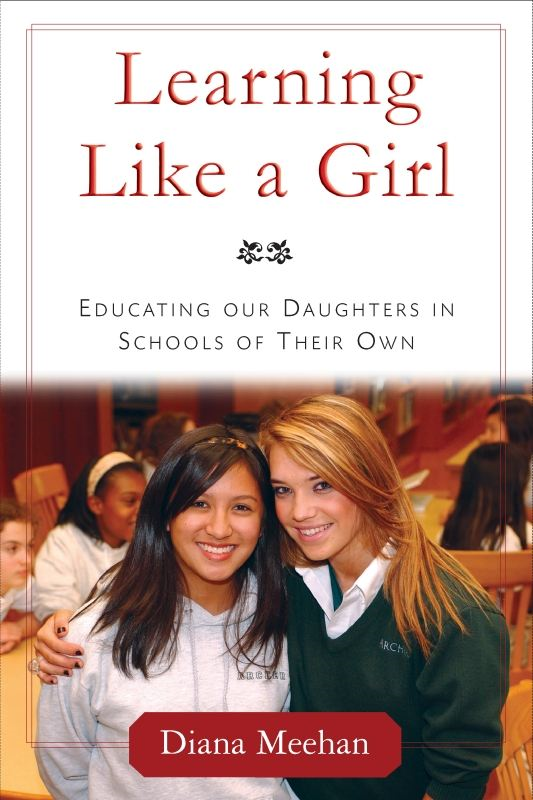Learning Like a Girl: Educating Our Daughters in Schools of Their Own